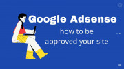How to be  Approved Google AdSense for your website